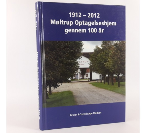 1912 - 2012 Møltrup optagelseshjem gennem 100 år af Kirsten & Svend Aage Madsen