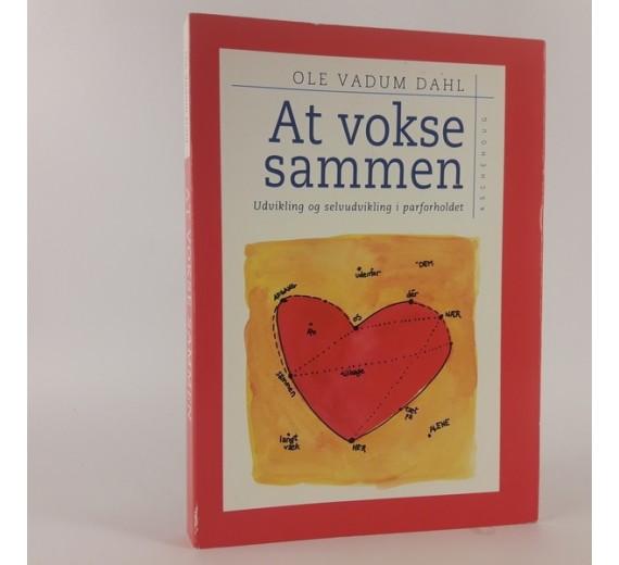 At vokse sammen - udvikling og selvudvikling i parforholdet af Ole Vadum Dahl