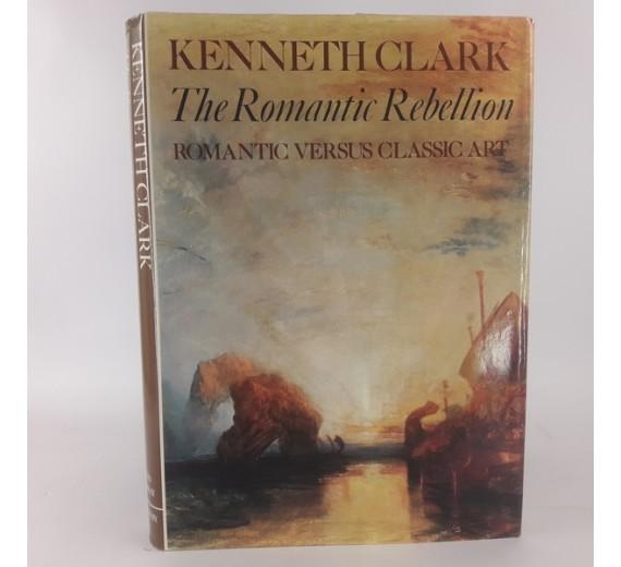 The romantic rebellion af Kenneth Clark