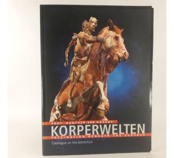 Körperwelten - fascination beneath the surface by Prof. Gunther Von Hagen