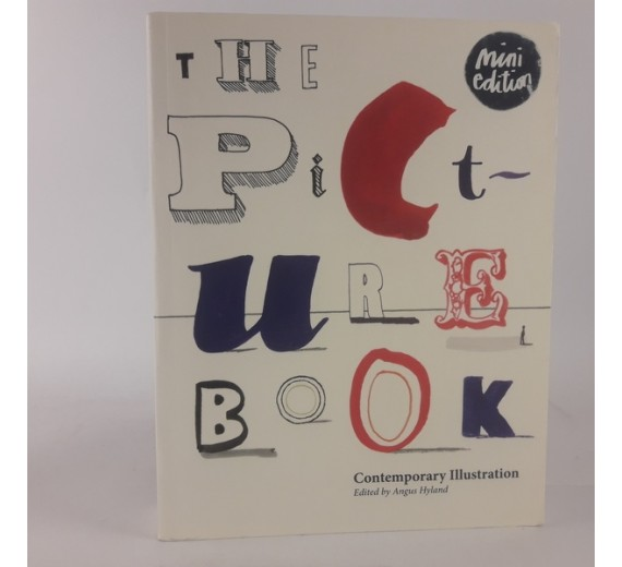 The Picture Book: Contemporary Illustration - Mini Edition By Hyland, Angus