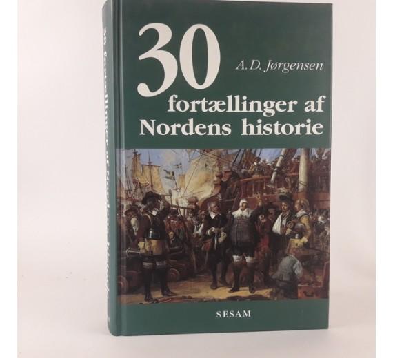 30 fortællinger af Nordens historie. af A. D. Jørgensen