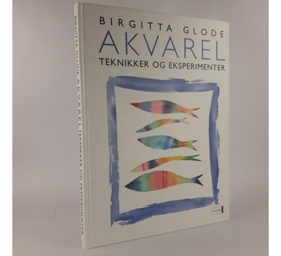Akvarel: Teknikker og eksperimenter af Birgitta Glode
