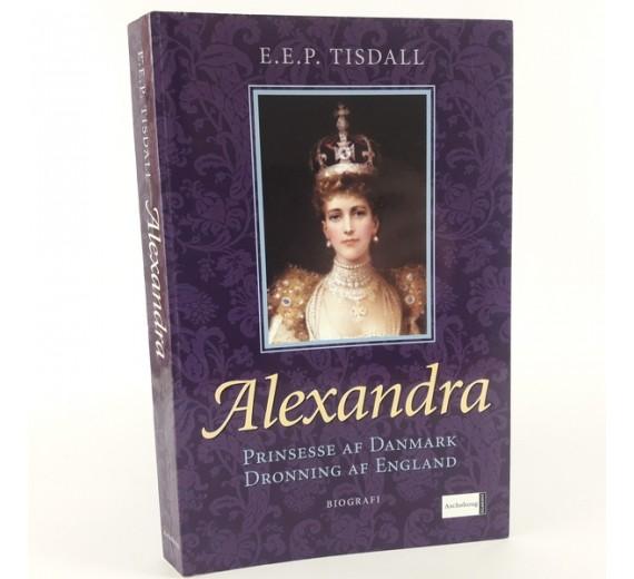 Alexandra. Prinsesse af Danmark. Dronning af England skrevet af E.E.P Tisdall