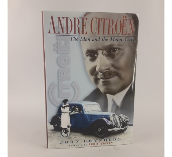 Andre Citroen: The Man and the Motor Cars by John Reynolds