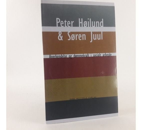 Anerkendelse og dømmekraft i socialt arbejde af Peter Højlund & Søren Juul