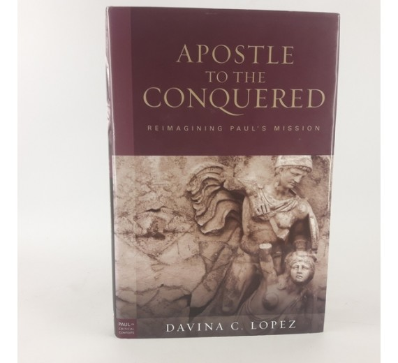 The Apostle to the Conquered: Reimagining Paul's Mission (Paul in Critical Context) by DavinaC. Lopez