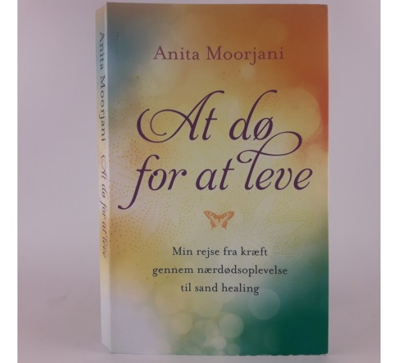 At dø for at leve af Anita Moorjani