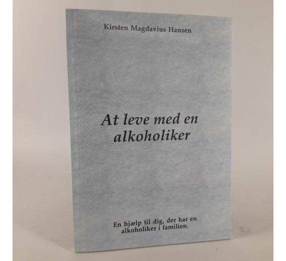At leve med en alkoholiker - En hjælp til dig, der har en alkoholiker i familien af Kirsten MagdaviusHansen.