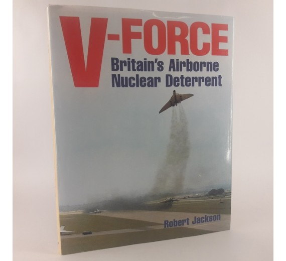 V-Force: Britain's Airborne Nuclear Deterrent by Robert Jackson