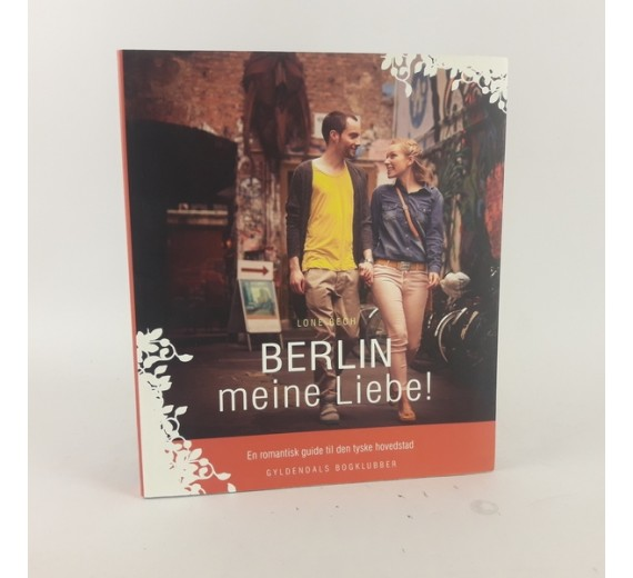 Berlin meine liebe - en romantisk guide, af lone bech