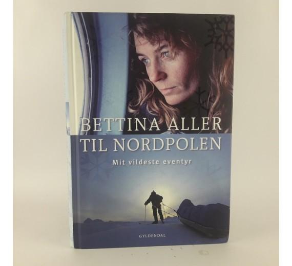 Til Nordpolen af Bettina Aller - Mit vildeste eventyr