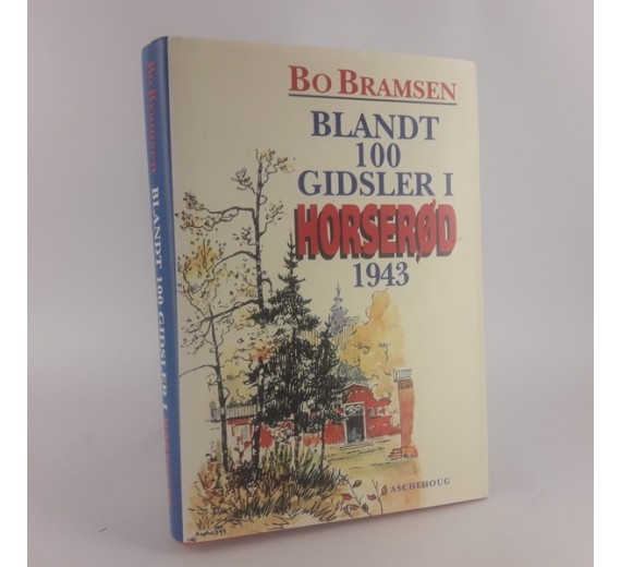 Blandt 100 gidsler i horserød 1943 - med forspil, efterspil og historisk tillæg. af Bo Bramsen,