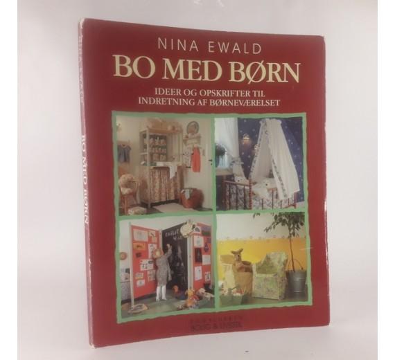 Bo med børn: ideer og opskrifter til indretning af børneværelset af Nina Ewald