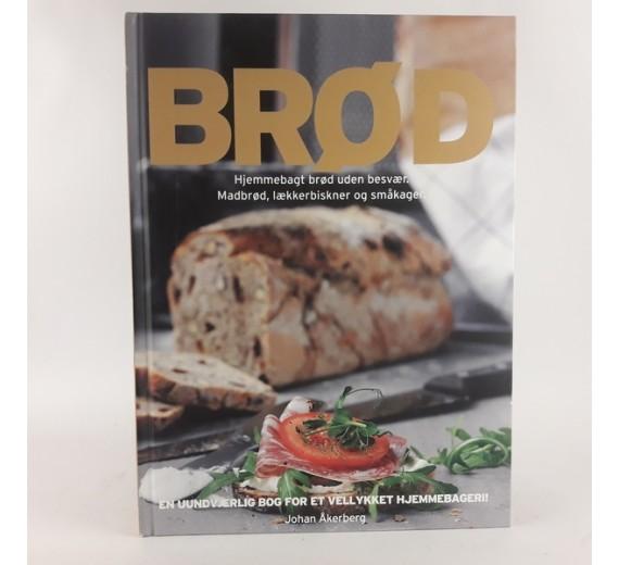 Brød - hjemmebagt brød uden besvær af Johan Åkerberg