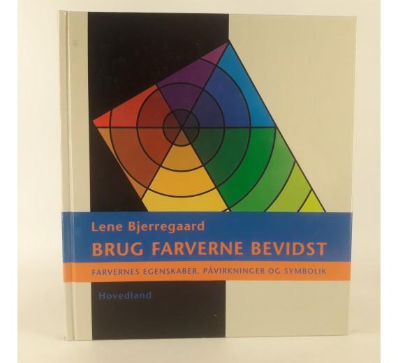 Brug farverne bevidst - farvernes egenskaber, påvirkninger og symbolik af Lene Bjerregaard