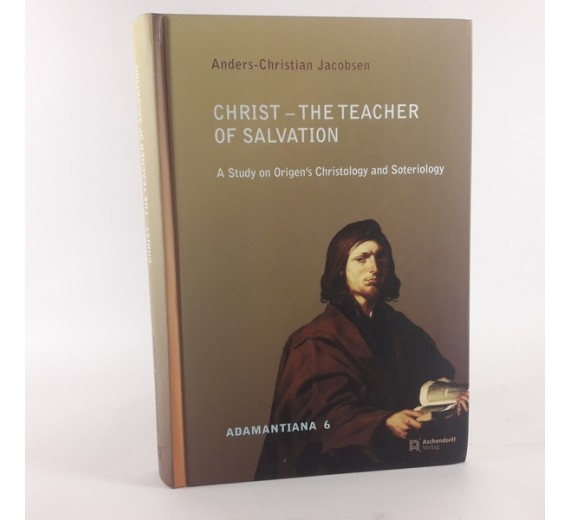 Christ - The Teacher of Salvation - A Study on Origen's Christology and Soteriology af Anders-Christian Jacobsen