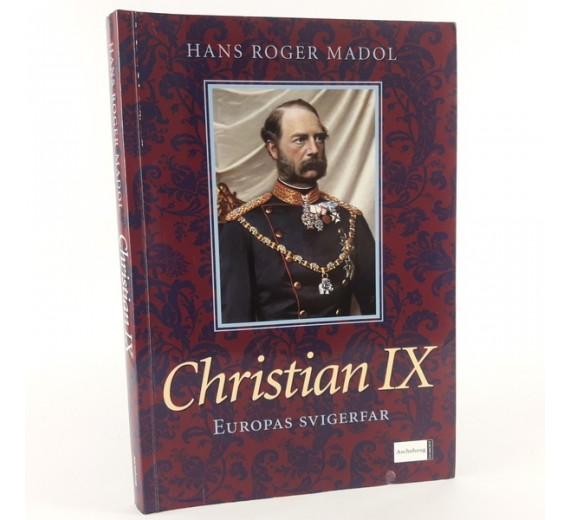Christian IX - Europas svigerfar skrevet af Hans Roger Madol