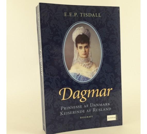 Dagmar. Prinsesse af Danmark - Kejserinde af Rusland skrevet af E. E. P. Tisdall