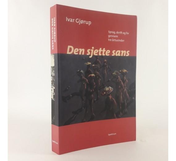 Den sjette sans - sprog, skrift og liv gennem tre årtusinder af Ivar Gjørup
