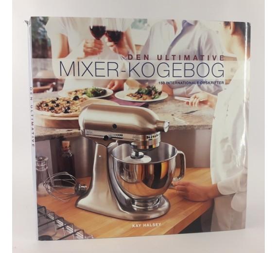 Den ultimative mixer-kogebog af Kay Halsey