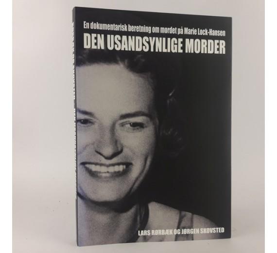 Den usandsynlige morder. En dokumentarisk beretning om mordet på Marie Lock-Hansen af Lars Rørbæk og Jørgen Skovsted