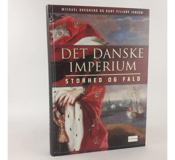 Det Danske Imperium. Storhed og fald af Bregnsbo, Micheal og Jensen, Kurt Villads.