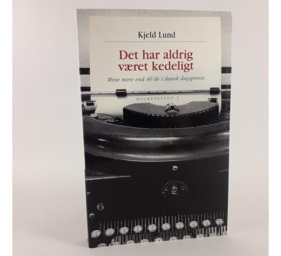 Det har aldrig været kedeligt af Kjeld Lund.