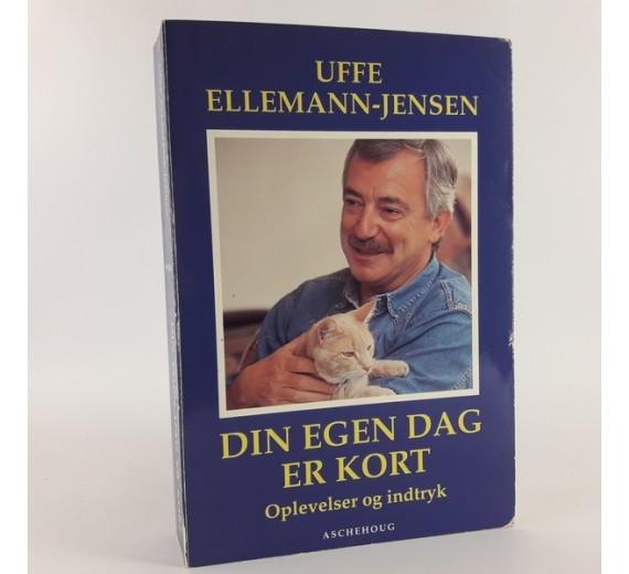 Din egen dag er kort - oplevelser og indtryk af Uffe Ellemann-Jensen