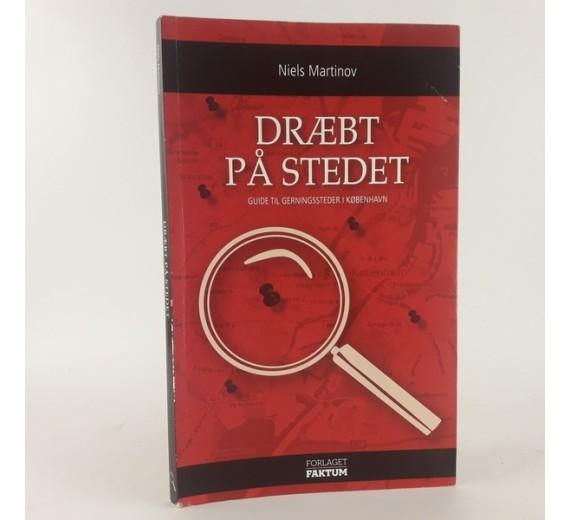 Dræbt på stedet: guide til gerningssteder i København af Niels Martinov