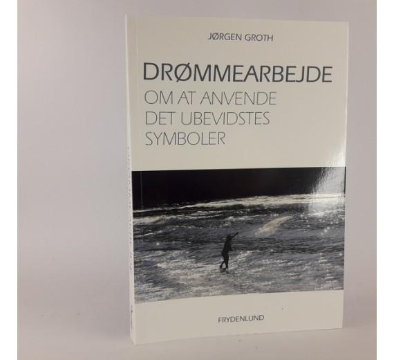 Drømmearbejde om at anvende det ubevidstes symboler af Jørgen Groth
