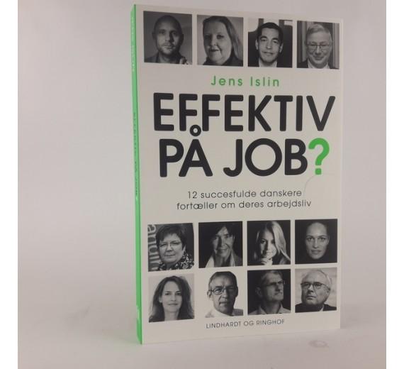 'Effektiv på job? - 12 succesfulde danskere fortæller om deres arbejdsliv' af Jens Islin