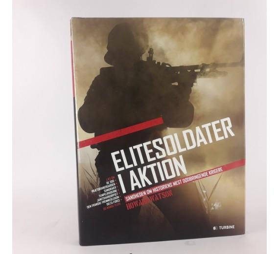 'Elitesoldater i aktion: sandheden om historiens mest dødbringende krigere' af Howard Watson
