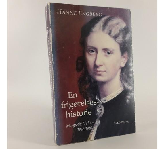 En frigørelseshistorie - Margrethe Vullum 1846-1918 af Hanne Engberg
