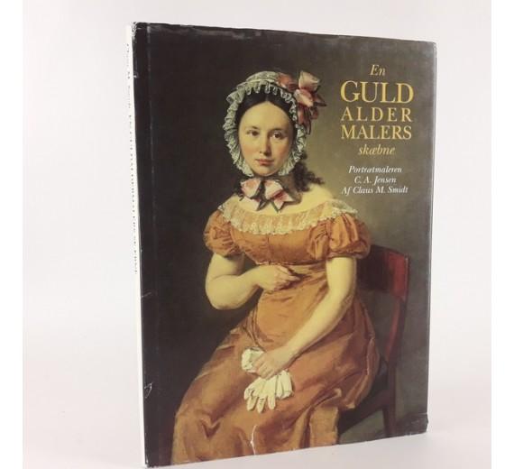 En guldaldermalers skæbne - Portrætmaleren C.A. Jensen skrevet af Claus M. Smidt