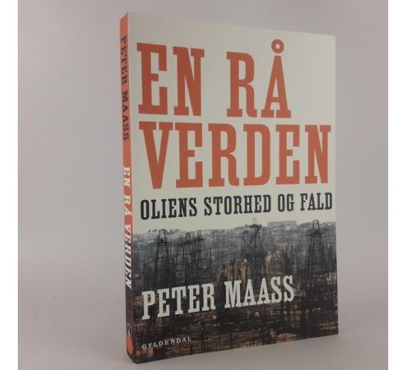 En rå verden - oliens storhed og fald af Peter Maass
