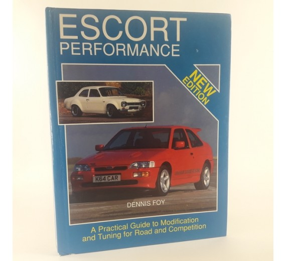 Escort Performance: A Practical Guide to Modification and Tuning for Road and Competition by Dennis Foy