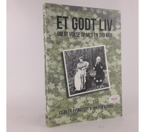 Et godt liv: om at vokse op med en syg mor af Lisbeth Hvingtoft og Jørgen Alving