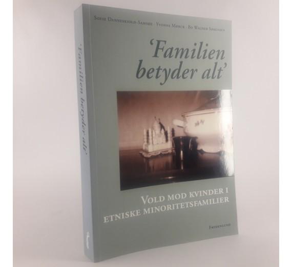 'Familien betyder alt' af Sofie Danneskiod-Samsøe, Yvonne Mørck og Bo Wagner Sørensen