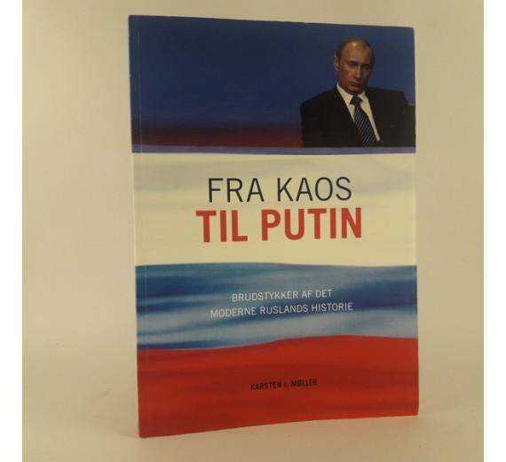 Fra kaos til Putin: brudstykker af det moderne Ruslands historie af Karsten J. Møller