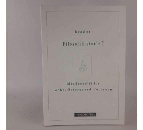 Hvad er filosofihistorie? Mindeskrift for Johs. Østerhgaard Petersen