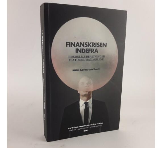 Finanskrisen - indefra - Personlige beretninger fra folket bag murene af Anna Gerstrøm Rode