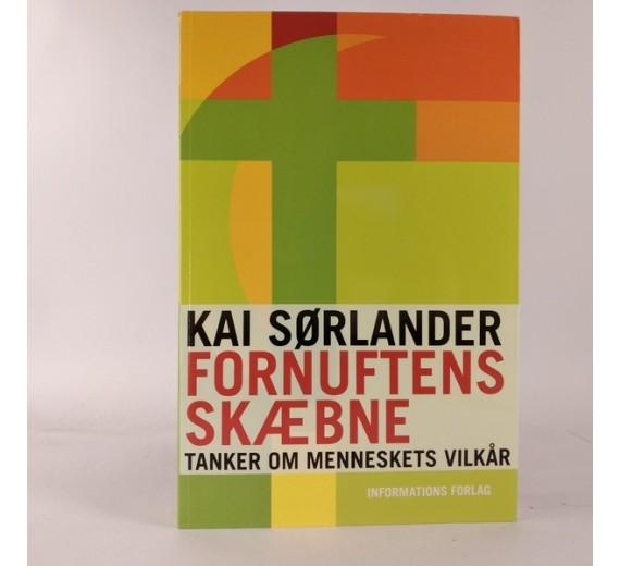 Fornuftens skæbne - tanker om menneskets vilkår af Kai Sørlander