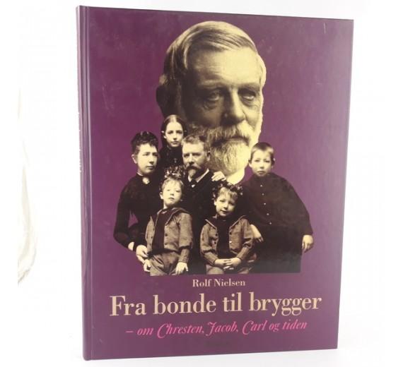 Fra bonde til brygger - om Chresten, Jacob, Carl og tiden skrevet af Rolf Nielsen