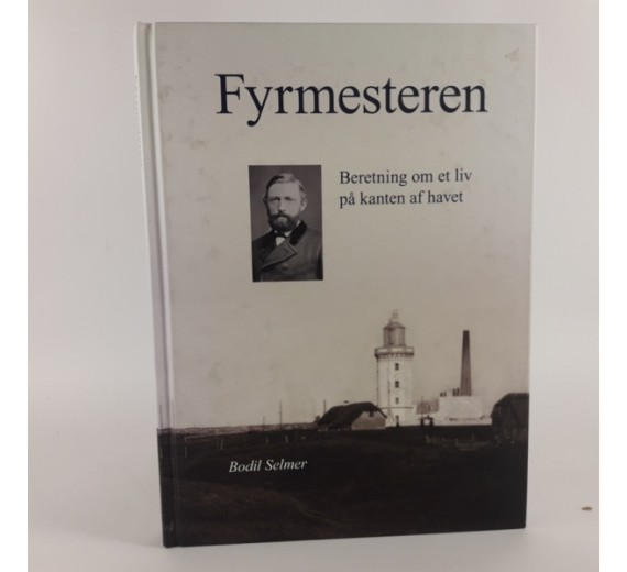 Fyrmesteren - beretning om et liv på kanten af havet af Bodil Selmer
