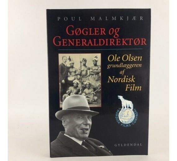 Gøgler og generaldirektør - Ole Olsen, grundlægger af Nordisk Film skrevet af Poul Malmkjær.