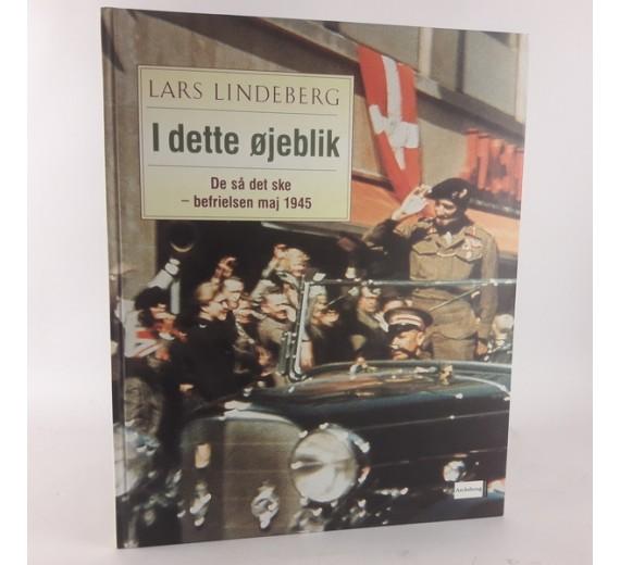 I dette øjeblik - de så det ske - befrielsen maj 1945 af Lars Lindeberg