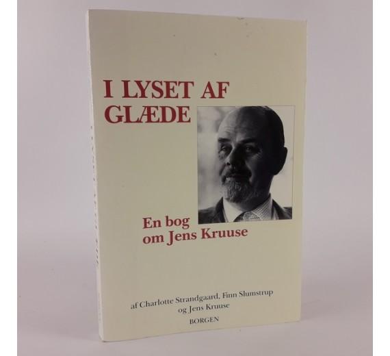 I lyset af glæde - en bog om Jens Kruuse skrevet af flere forfattere
