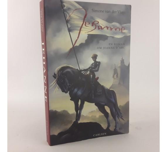 Jehanne en roman om Jeanne D'Arc. af Simone van der Vlugt.