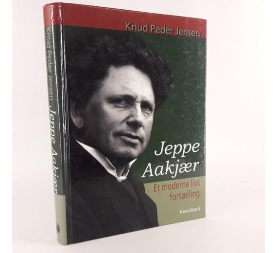 Jeppe Aakjær - et moderne livs fortælling af Knud Peder Jensen Hovedland